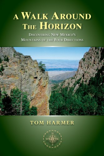 A Walk Around the Horizon: Discovering New Mexicos Mountains of the Four Directions Tom Harmer