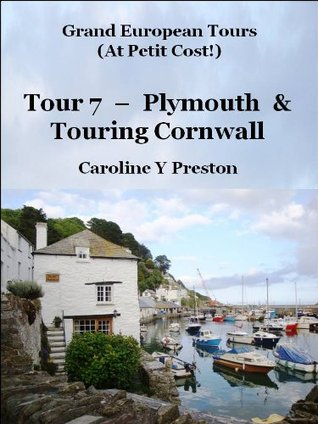 Grand European Tours - Tour 7 - Plymouth & Touring Cornwall  by  Caroline Y Preston