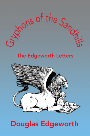 Gryphons of the Sandhills: The Edgeworth Letters  by  Douglas Edgeworth