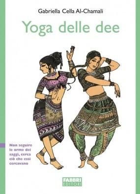 Lo yoga delle dee  by  Gabriella Cella Al-Chamali
