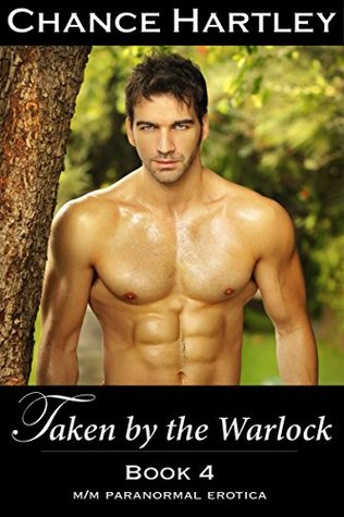 Taken the Warlock: Pounded in the Forest Part 4: (m/m erotica, gay erotic romance, erotic paranormal fairy tales) by Chance Hartley