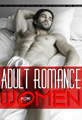 Adult Romance for Women - A Collection of Sizzling Erotic Stories for Women: Erotica for Women, Women by Meredith McClain