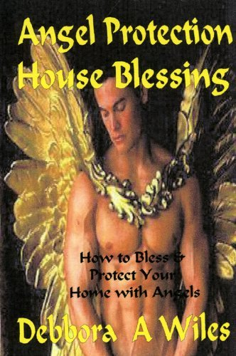 The Angel Protection House Blessing  by  Debbora A. Wiles
