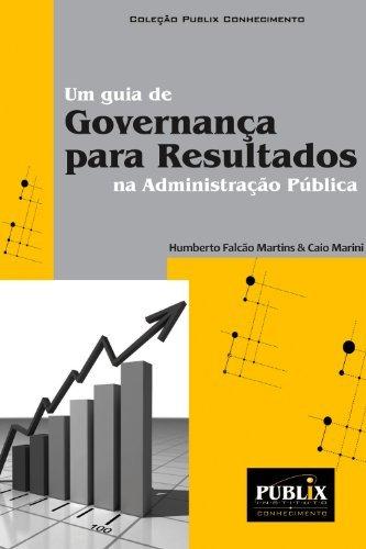 Um guia de Governança para Resultados na Administração Pública  by  Humberto Falcão Martins