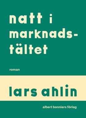 Natt i marknadstältet  by  Lars Ahlin