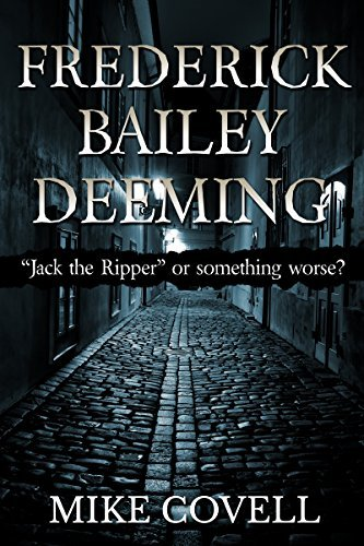 Frederick Bailey Deeming: Jack The Ripper Or Something Worse? Mike Covell
