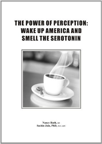 THE POWER OF PERCEPTION: WAKE UP, AMERICA, AND SMELL THE SEROTONIN  by  Sachin Jain