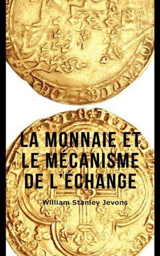 La Monnaie et le mécanisme de léchange William Stanley Jevons