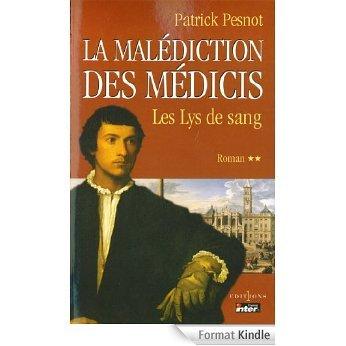 Les Lys de sang (La Malédiction des Médicis, #2) Patrick Pesnot
