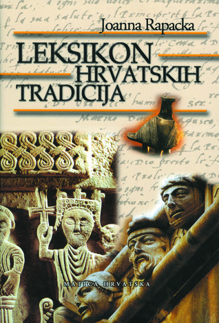 Leksikon hrvatskih tradicija  by  Joanna Rapacka