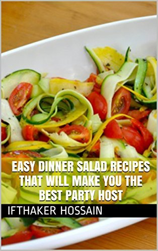 Easy Dinner Salad Recipes That Will Make You The Best Party Host (Salad Recepies Book 1) ifthaker hossain
