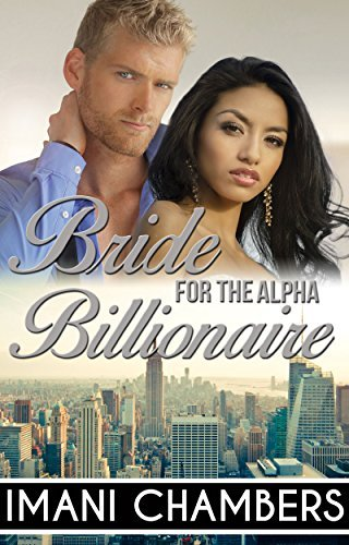 Bride For The Alpha Billionaire: A Contemporary BWWM Interracial Romance  by  Imani Chambers