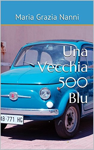 Una Vecchia 500 Blu  by  Maria Grazia Nanni