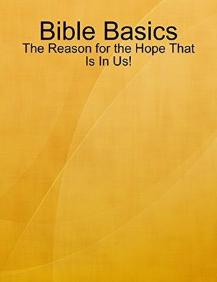 Bible Basics - The Reason for the Hope That Is In Us! Dawn Hagedorn