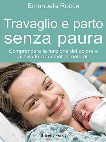 Travaglio e parto senza paura: 40 (Il bambino naturale)  by  Emanuela Rocca