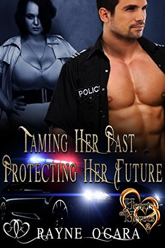 Taming Her Past: Protecting Her Future (Hearts of Heroes #2) Rayne OGara