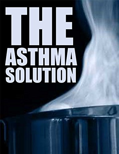 The Asthma Solution (Asthma Treatment, Asthma Remedy Book 1)