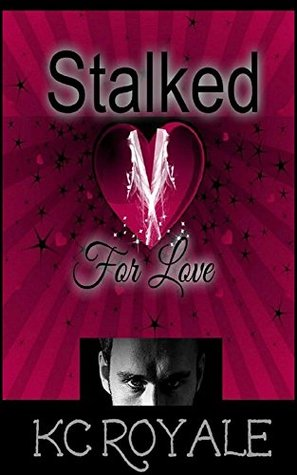 Stalked For Love  by  K.C. Royale