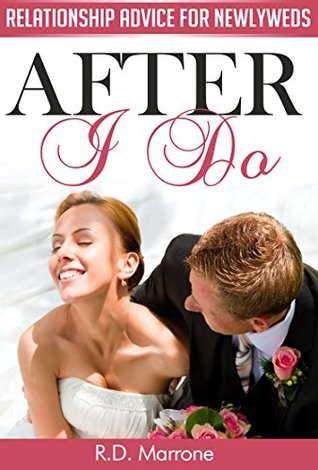 After I Do: Relationship Advice for Newlyweds  by  R.D. Marrone