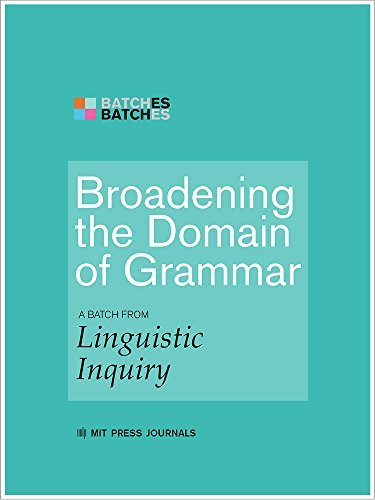 Broadening the Domain of Grammar: A Batch from Linguistic Inquiry Noam Chomsky