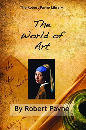 The World of Art (The Robert Payne Library Book 10)  by  Pierre Stephen Robert Payne