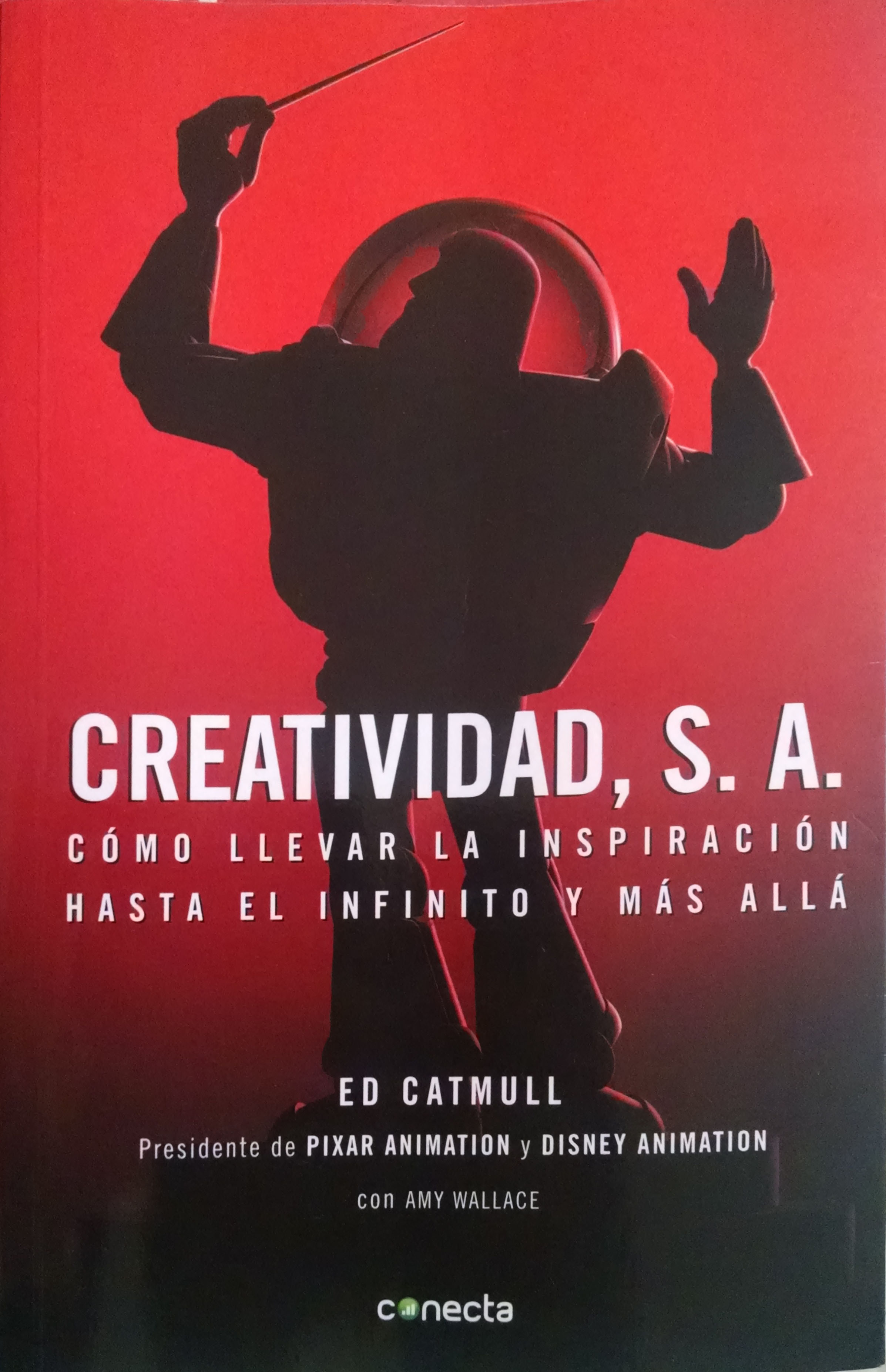 Creatividad, S. A., Cómo llevar la inspiración hasta el infinito y más allá  by  Catmull, Ed