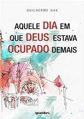 Aquele Dia Em Que Deus Estava Ocupado Demais  by  Guilherme Oak
