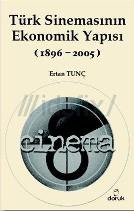 Türkiye Sinemasının Ekonomik Yapısı (1896-2005) Ertan Tunç