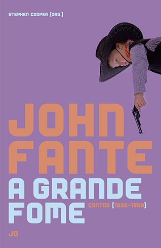 A Grande Fome: Contos (1932-1959) John Fante