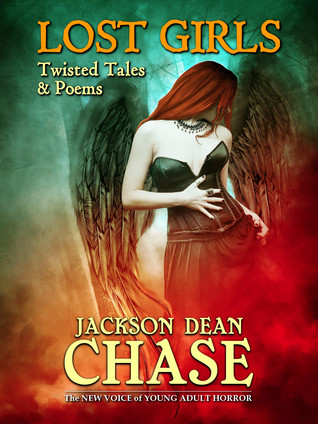 Lost Girls: Twisted Tales & Poems (Young Adult Horror, #5)  by  Jackson Dean Chase