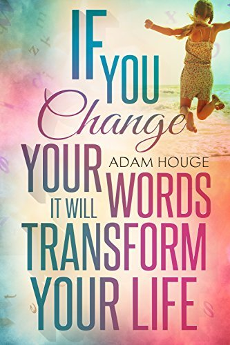 If You Change Your Words It Will Transform Your Life  by  Adam Houge