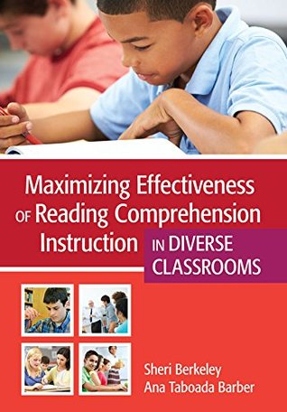 Maximizing Effectiveness of Reading Comprehension Instruction in Diverse Classrooms  by  Sheri Berkeley