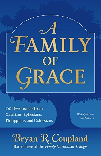 A Family of Grace: 100 Devotionals from Galatians, Ephesians, Philippians, and Colossians  by  Bryan R. Coupland