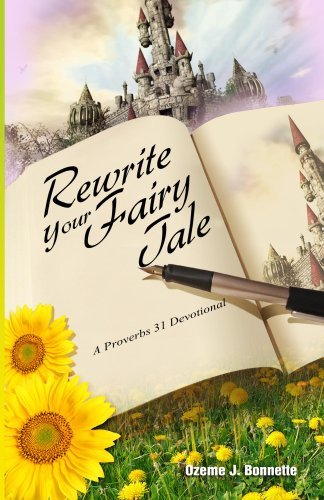 Rewrite Your Fairy Tale: A Proverbs 31 Devotional  by  Ozeme J. Bonnette