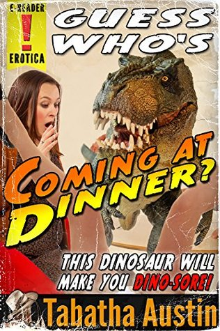 Guess Whos Coming At Dinner? (Dinosaur Erotica Romance)  by  Tabatha Austin