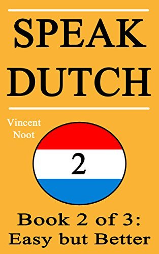 Speak Dutch 2: Book 2 of 3: Easy but Better Vincent Noot