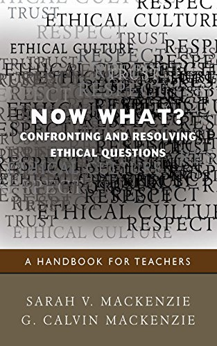 Now What? Confronting and Resolving Ethical Questions: A Handbook for Teachers  by  Sarah (Sally) V MacKenzie