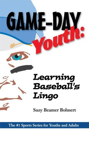 Game-Day Youth: Learning Baseballs Lingo (Game-Day Youth Sports Series)  by  Suzy Beamer Bohnert