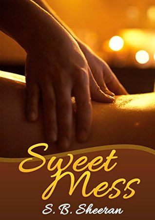 Sweet Mess  by  S.B. Sheeran