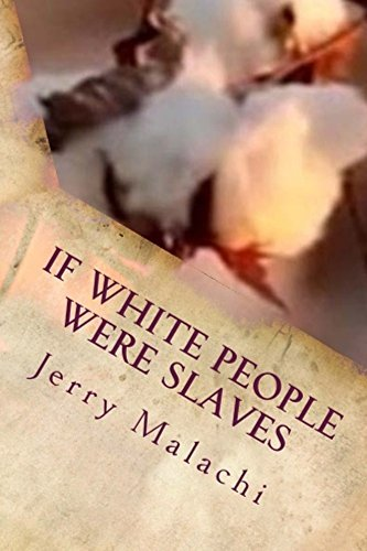 If White People Were Slaves  by  Jerry Malachi