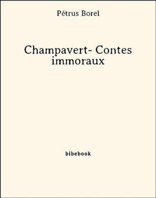 Champavert- Contes immoraux  by  Petrus Borel