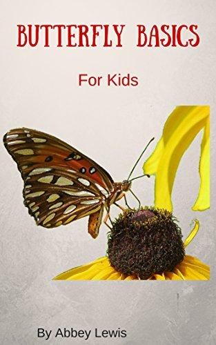 Butterfly Basics for Kids: Kids Book on Butterly Basics: Understanding Butterfly Basics  by  Abbey Lewis