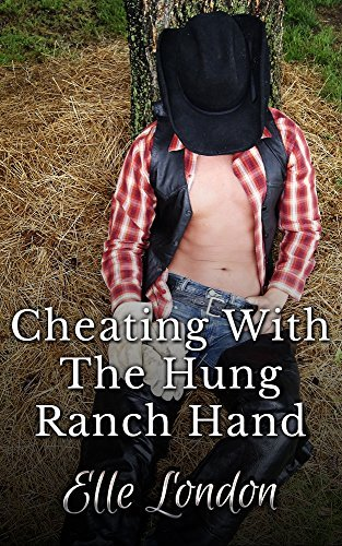Cheating With The Hung Ranch Hand: Western Cowboy Erotica  by  Elle London