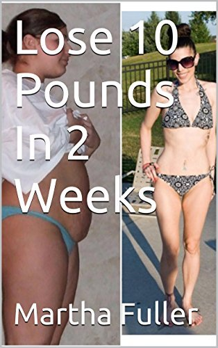Lose 10 Pounds In 2 Weeks Martha Fuller