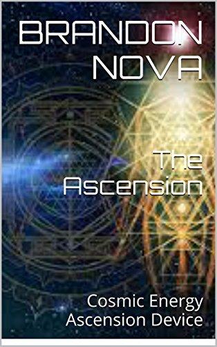 The Ascension: Cosmic Energy Ascension Device Brandon Nova