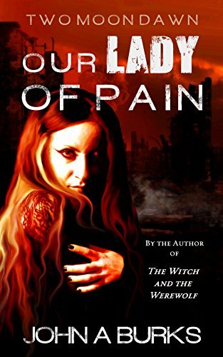 Our Lady of Pain (Two Moon Dawn Book 2)  by  John Burks