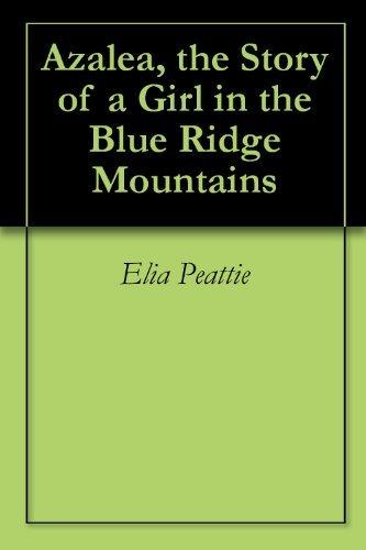 Azalea, the Story of a Girl in the Blue Ridge Mountains  by  Elia Peattie
