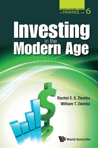 Investing in the Modern Age: 6 (World Scientific Series in Finance)  by  Rachel E S Ziemba