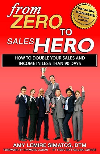From Zero to Sales Hero: How to Double Your Sales and Income in Less Than 90 Days  by  Amy Lemire Simatos
