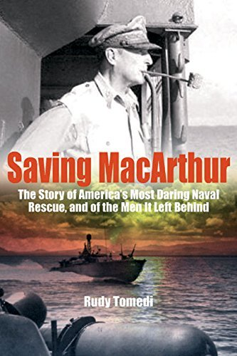 Saving MacArthur: The Story of Americas Most Daring Naval Rescue, and of the Men It Left Behind  by  Rudy Tomedi
